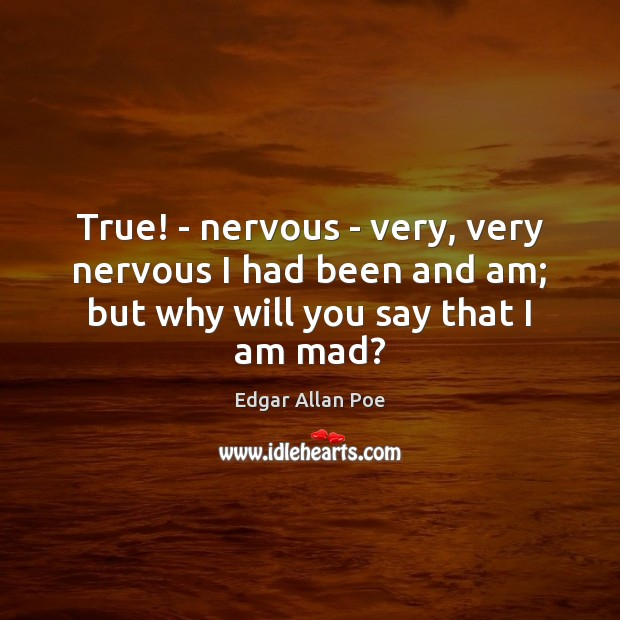 True! – nervous – very, very nervous I had been and am; Image