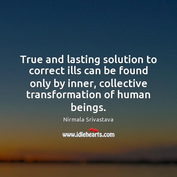 True and lasting solution to correct ills can be found only by Nirmala Srivastava Picture Quote