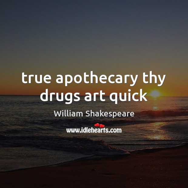 Image, True apothecary thy drugs art quick