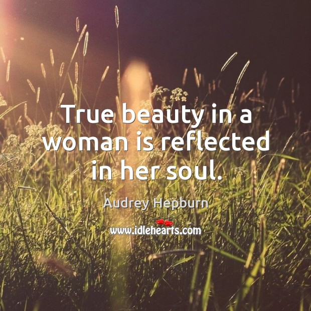 Image, True beauty in a woman is reflected in her soul.