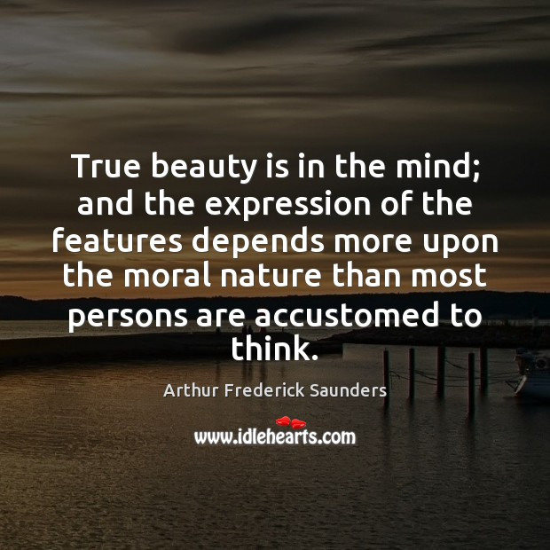 Image, True beauty is in the mind; and the expression of the features