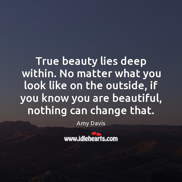 True beauty lies deep within. No matter what you look like on You're Beautiful Quotes Image