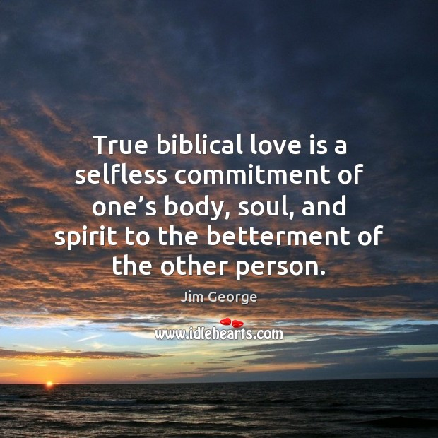 Image, True biblical love is a selfless commitment of one's body, soul,