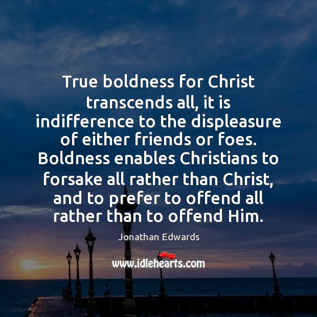 True boldness for Christ transcends all, it is indifference to the displeasure Boldness Quotes Image