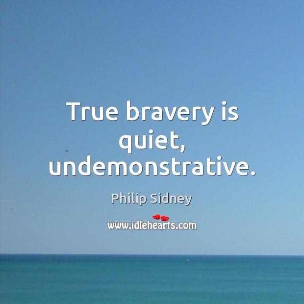 True bravery is quiet, undemonstrative. Image