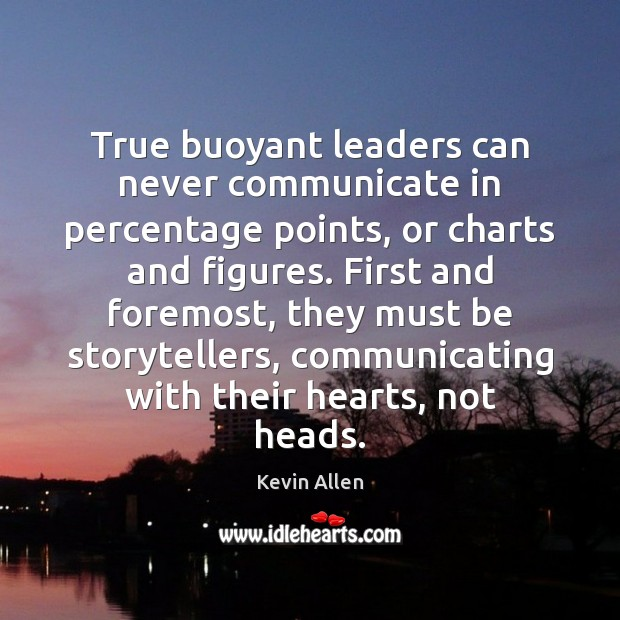 True buoyant leaders can never communicate in percentage points, or charts and Image