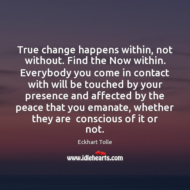 True change happens within, not without. Find the Now within. Everybody you Image