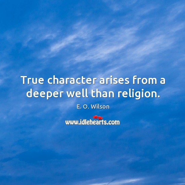 Image, True character arises from a deeper well than religion.