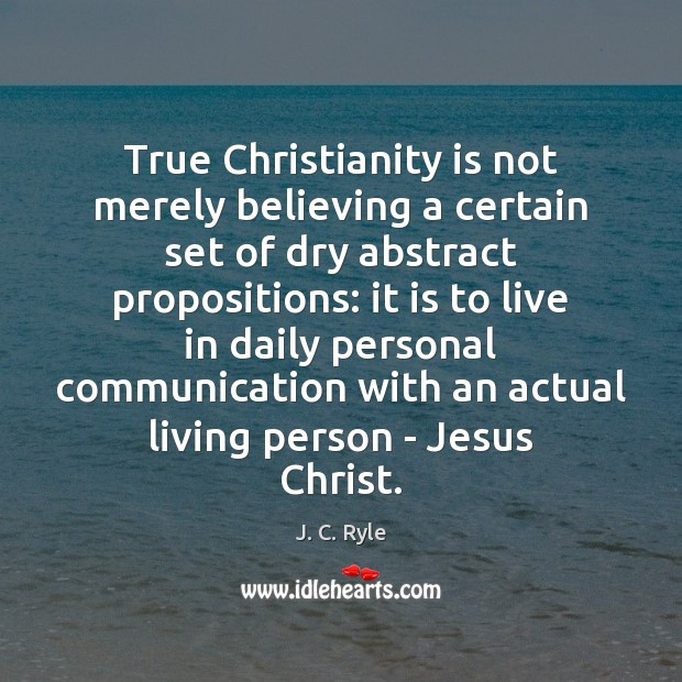True Christianity is not merely believing a certain set of dry abstract Image
