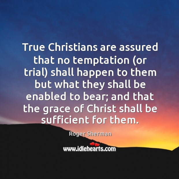 True Christians are assured that no temptation (or trial) shall happen to Image