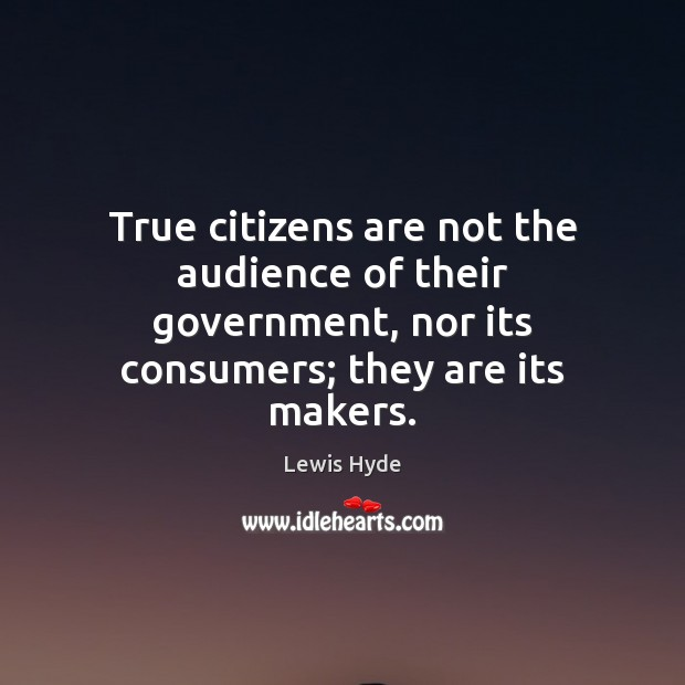 True citizens are not the audience of their government, nor its consumers; Image