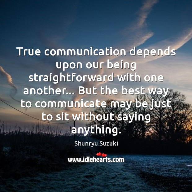True communication depends upon our being straightforward with one another… But the Image