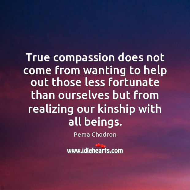 Image, True compassion does not come from wanting to help out those less