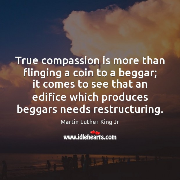 True compassion is more than flinging a coin to a beggar; it Image