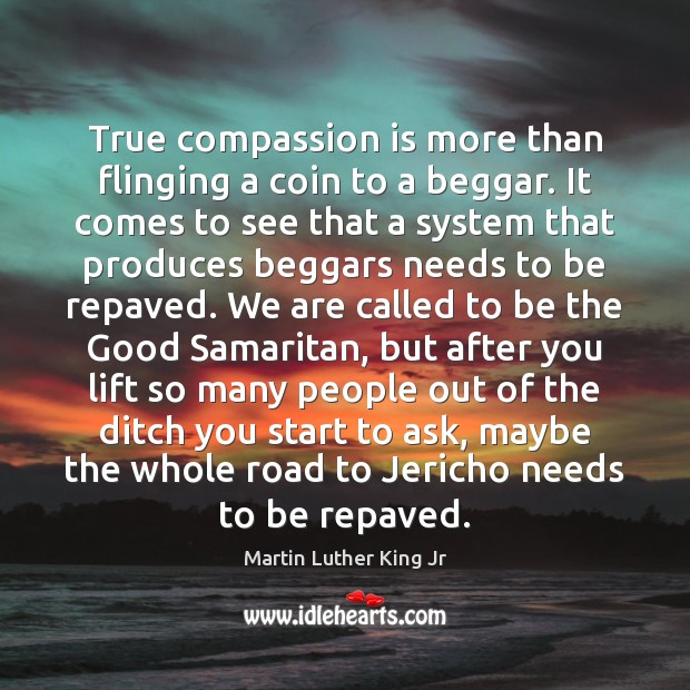 True compassion is more than flinging a coin to a beggar. It Image
