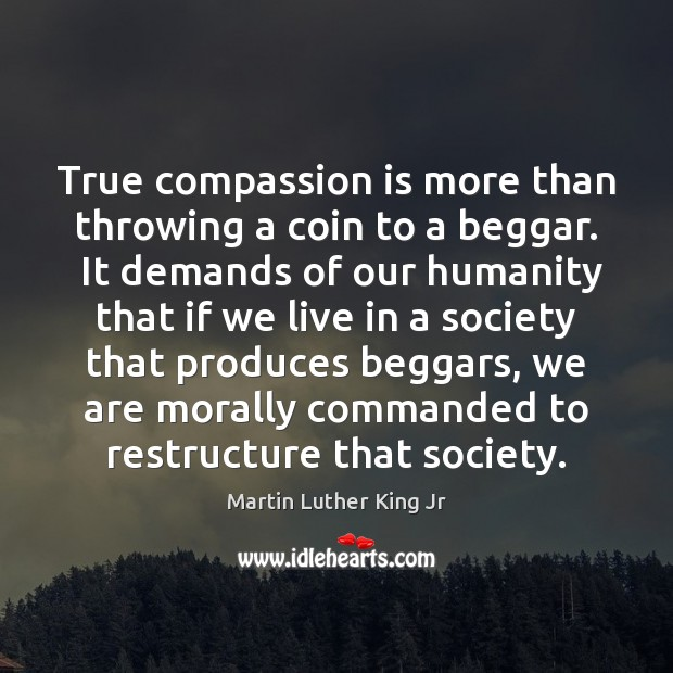 Image, True compassion is more than throwing a coin to a beggar.  It