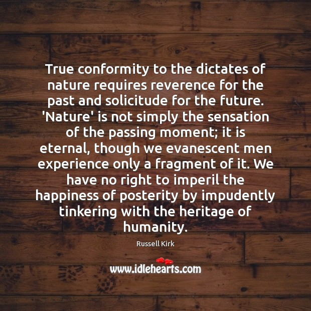 True conformity to the dictates of nature requires reverence for the past Image