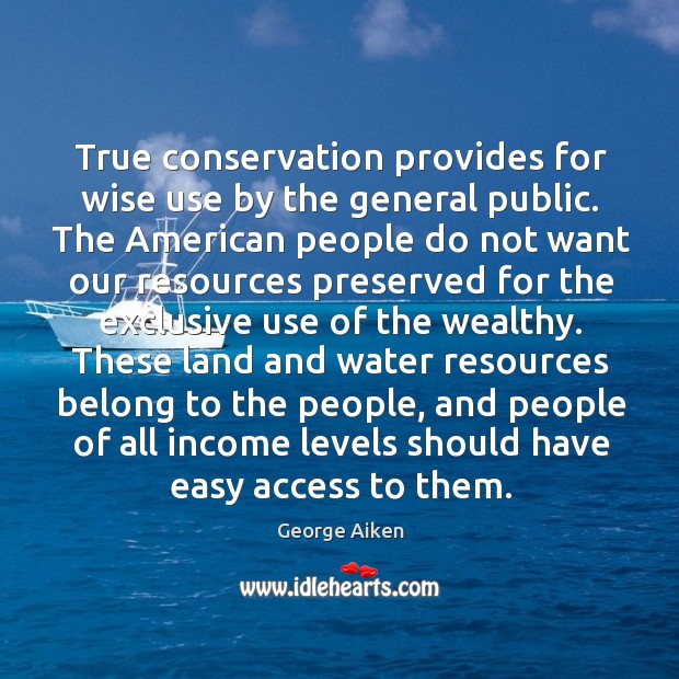 True conservation provides for wise use by the general public. Image