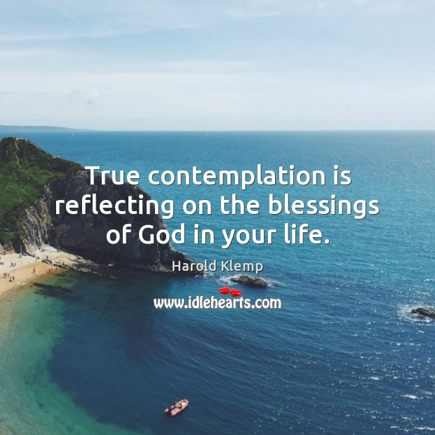 Image, True contemplation is reflecting on the blessings of God in your life.