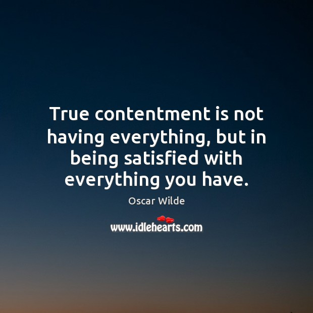 Image, True contentment is not having everything, but in being satisfied with everything
