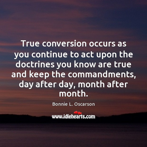 Image, True conversion occurs as you continue to act upon the doctrines you