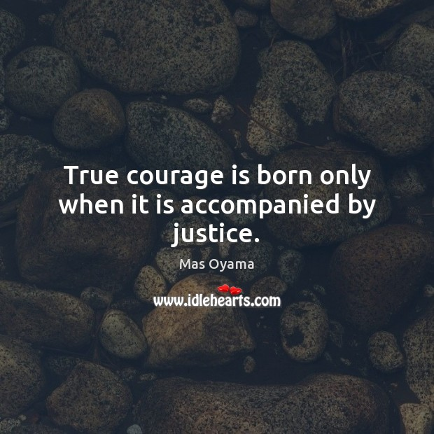 True courage is born only when it is accompanied by justice. Courage Quotes Image