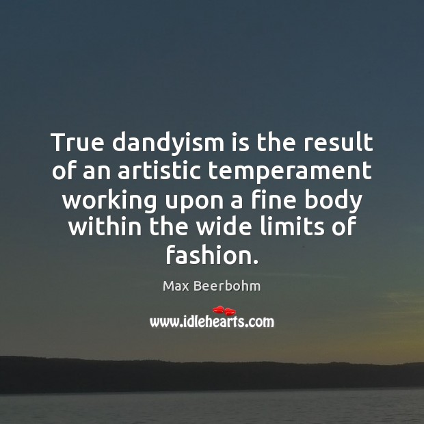 Image, True dandyism is the result of an artistic temperament working upon a