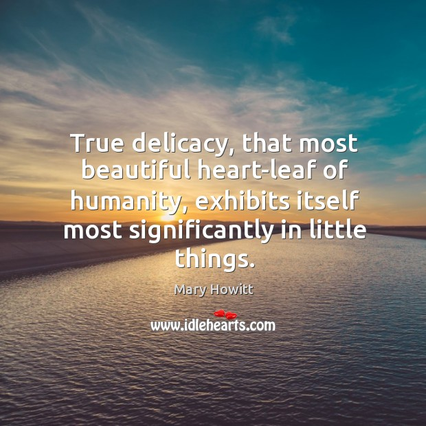 True delicacy, that most beautiful heart-leaf of humanity, exhibits itself most significantly Image