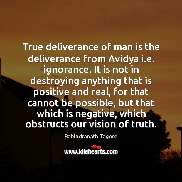 True deliverance of man is the deliverance from Avidya i.e. ignorance. Image