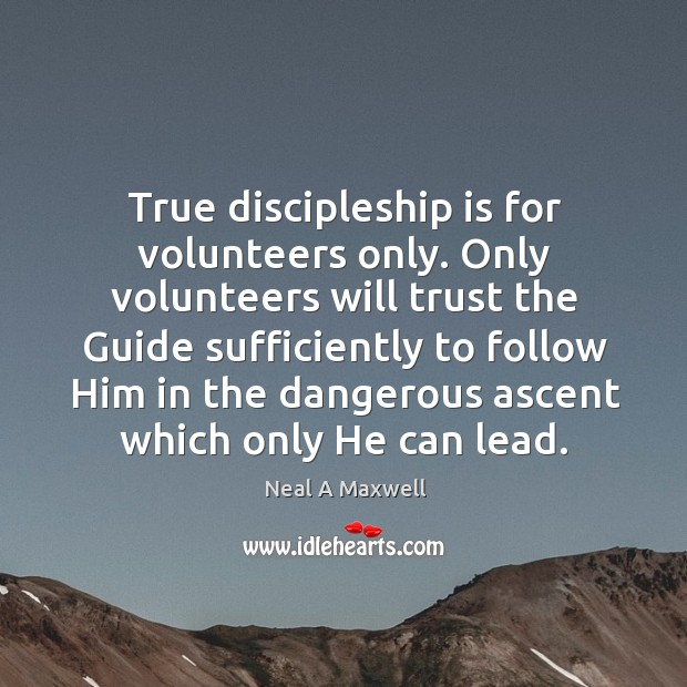 Image, True discipleship is for volunteers only. Only volunteers will trust the Guide
