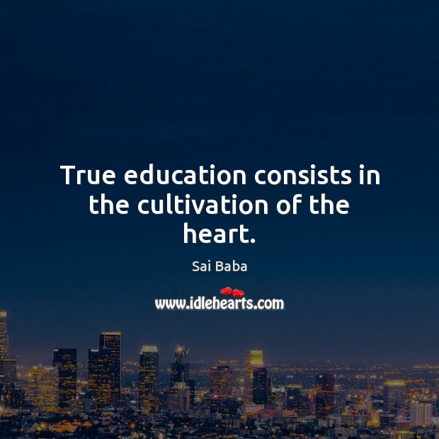 True education consists in the cultivation of the heart. Image