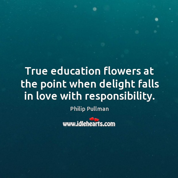 True education flowers at the point when delight falls in love with responsibility. Image
