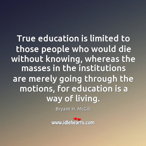 True education is limited to those people who would die without knowing, whereas Image