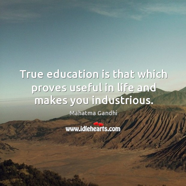 True education is that which proves useful in life and makes you industrious. Image