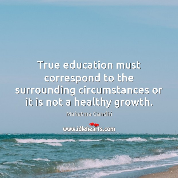 True education must correspond to the surrounding circumstances or it is not Image