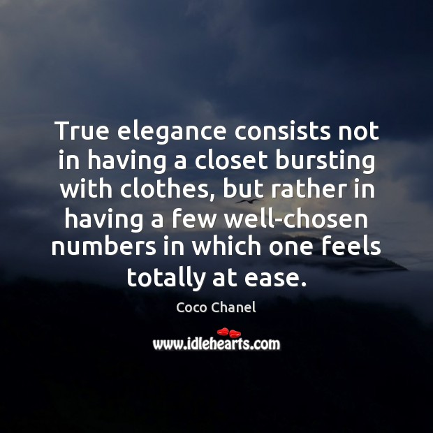 True elegance consists not in having a closet bursting with clothes, but Coco Chanel Picture Quote