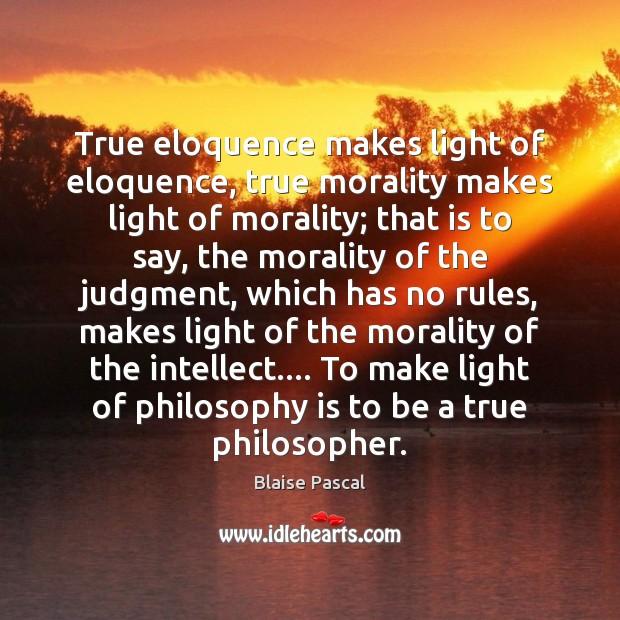 True eloquence makes light of eloquence, true morality makes light of morality; Image
