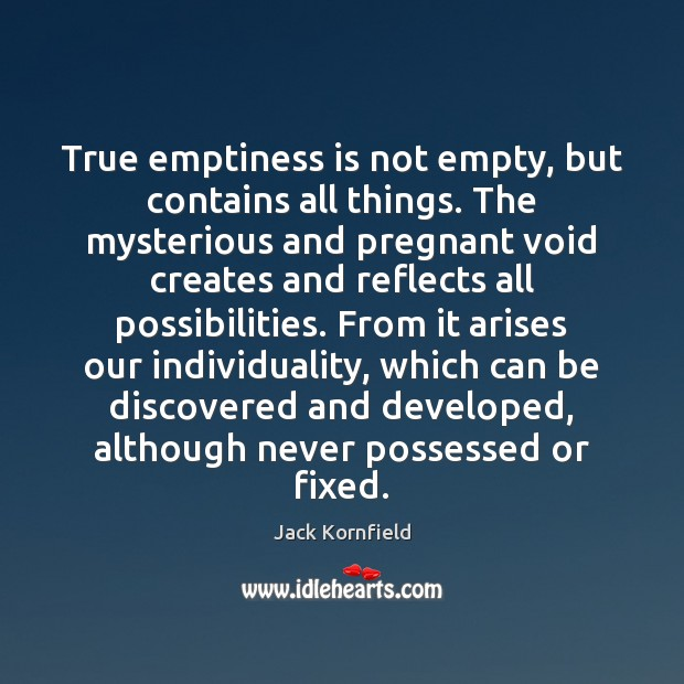 True emptiness is not empty, but contains all things. The mysterious and Jack Kornfield Picture Quote