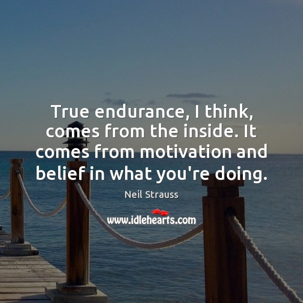 Image about True endurance, I think, comes from the inside. It comes from motivation