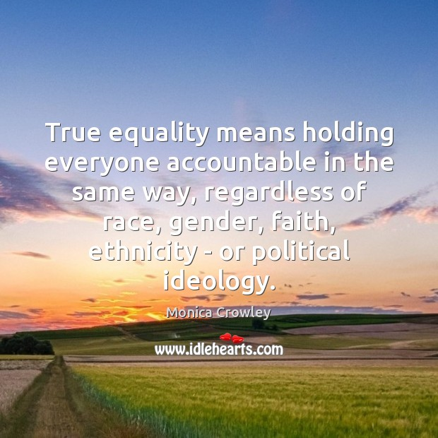True equality means holding everyone accountable in the same way, regardless of Image