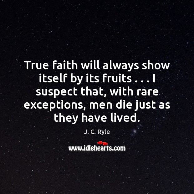 True faith will always show itself by its fruits . . . I suspect that, Image