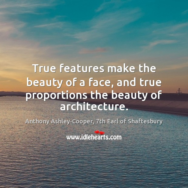 Image, True features make the beauty of a face, and true proportions the beauty of architecture.