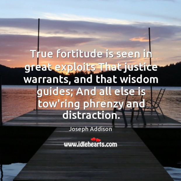 True fortitude is seen in great exploits That justice warrants, and that Image