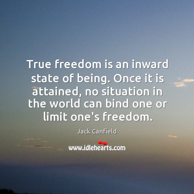 Image, True freedom is an inward state of being. Once it is attained,