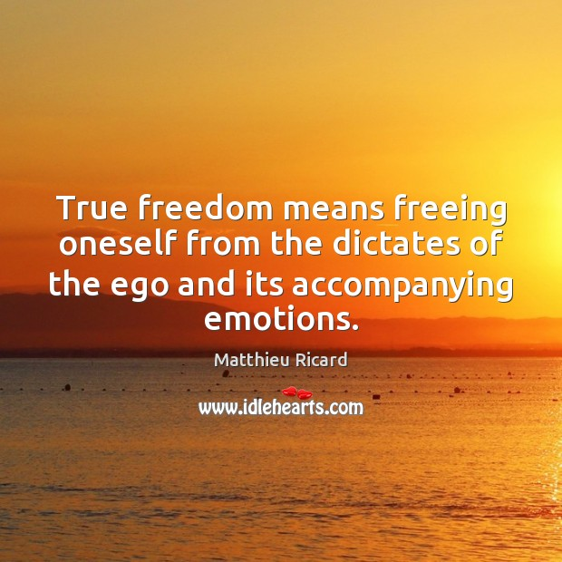 True freedom means freeing oneself from the dictates of the ego and Matthieu Ricard Picture Quote