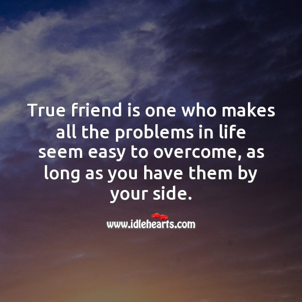 Image, True friend is one who makes all the problems in life seem easy to overcome.