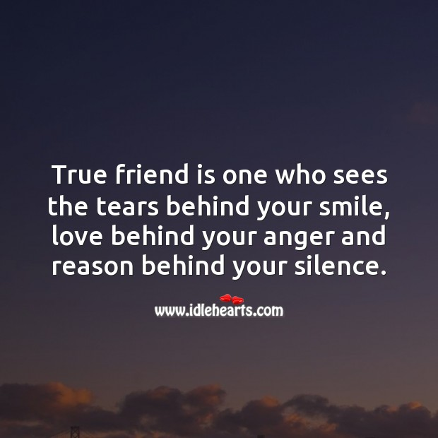 Image, True friend is one who sees the tears behind your smile and reason behind your silence.