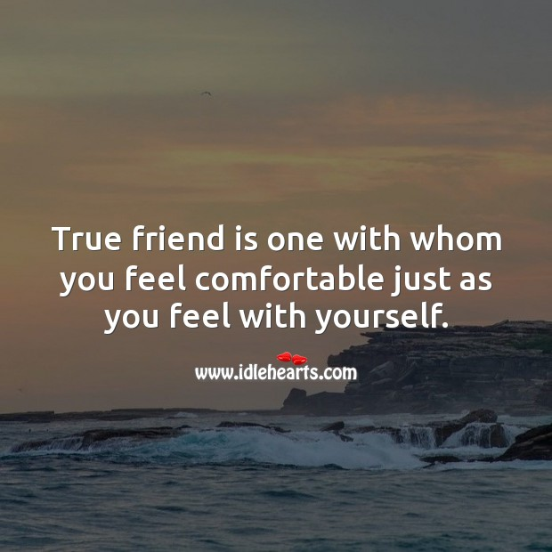 Image, True friend is one with whom you feel comfortable just as you feel with yourself.