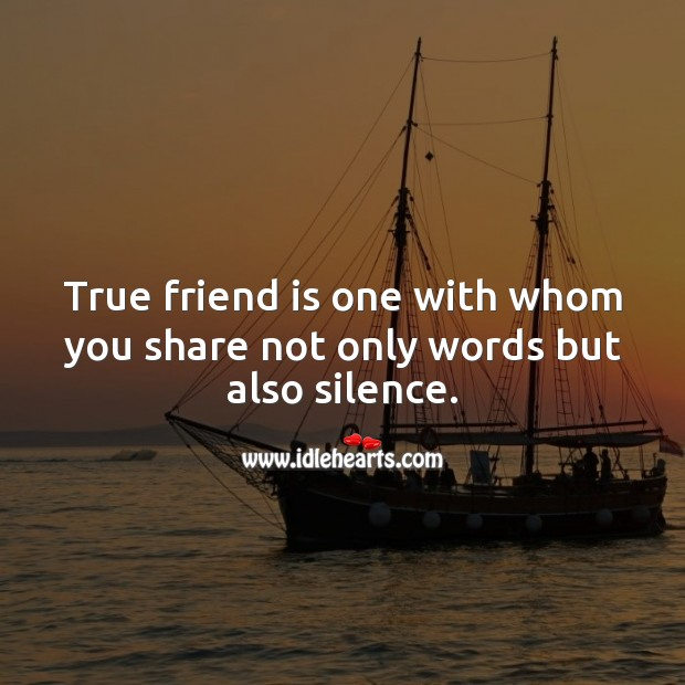 Image, True friend is one with whom you share not only words but also silence.