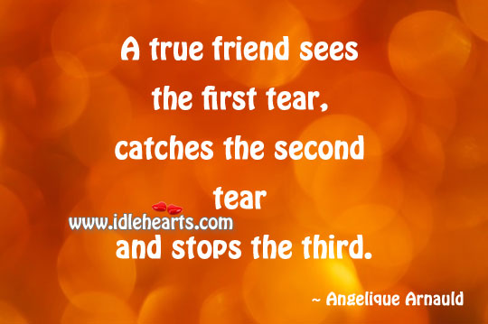 A True Friend Sees The First Tear